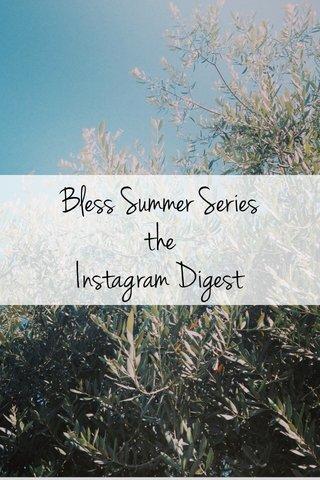 Bless Summer Series the Instagram Digest
