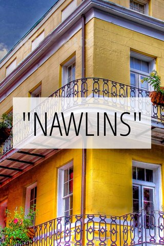 """""""NAWLINS"""""""