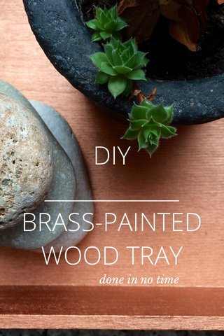 DIY _____________ BRASS-PAINTED WOOD TRAY done in no time