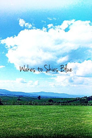 Wakes to Skies Blue