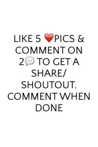 LIKE 5 ❤️PICS & COMMENT ON 2💬 TO GET A SHARE/SHOUTOUT. COMMENT WHEN DONE
