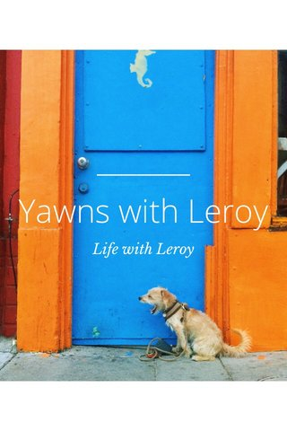 Yawns with Leroy Life with Leroy
