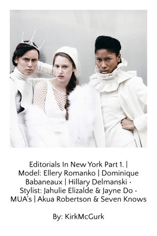 Editorials In New York Part 1. | Model: Ellery Romanko | Dominique Babaneaux | Hillary Delmanski • Stylist: Jahulie Elizalde & Jayne Do • MUA's | Akua Robertson & Seven Knows By: KirkMcGurk