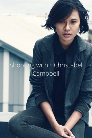 Shooting with • Christabel Campbell