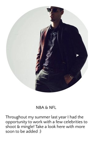 NBA & NFL Throughout my summer last year I had the opportunity to work with a few celebrities to shoot & mingle! Take a look here with more soon to be added :)