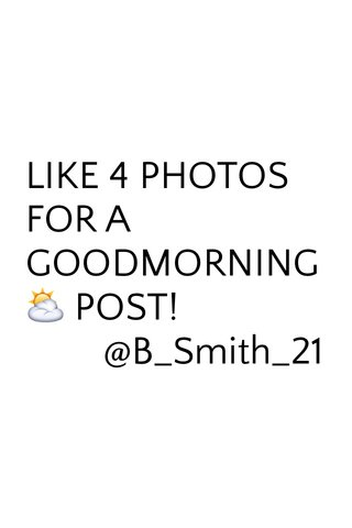 LIKE 4 PHOTOS FOR A GOODMORNING⛅️ POST! @B_Smith_21