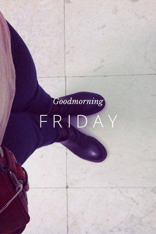 FRIDAY Goodmorning