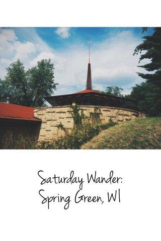 Saturday Wander: Spring Green, WI