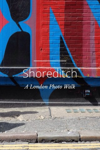 Shoreditch A London Photo Walk
