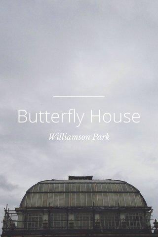 Butterfly House Williamson Park