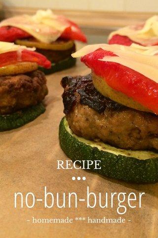 no-bun-burger RECIPE ••• ~ homemade *** handmade ~