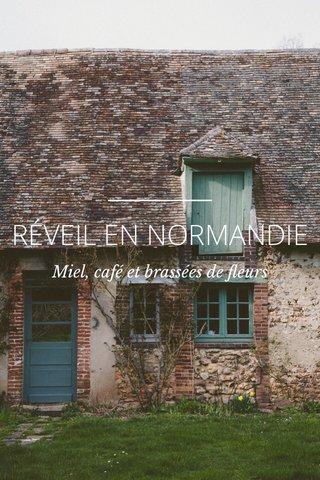RÉVEIL EN NORMANDIE Miel, café et brassées de fleurs