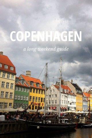 COPENHAGEN a long weekend guide