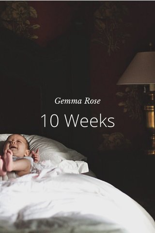 10 Weeks Gemma Rose