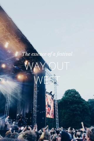 WAY OUT WEST The essence of a festival