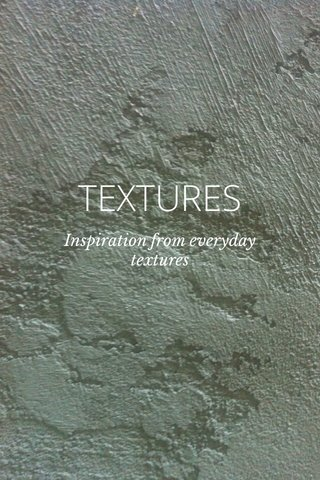 TEXTURES Inspiration from everyday textures