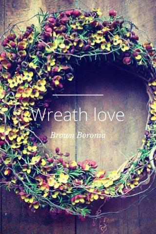 Wreath love Brown Boronia
