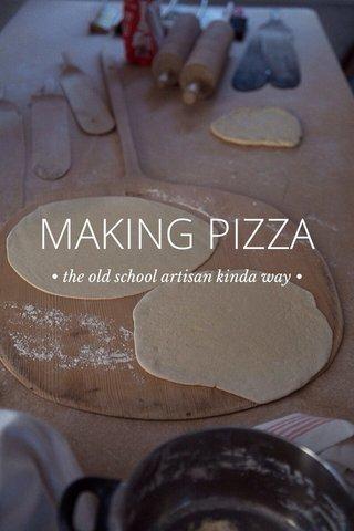 MAKING PIZZA • the old school artisan kinda way •