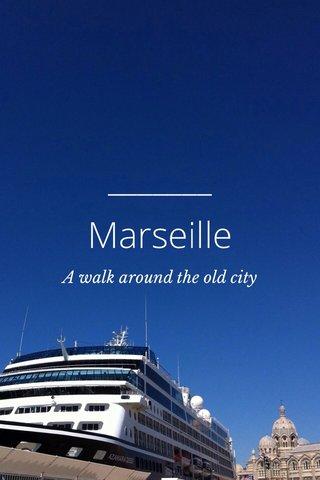 Marseille A walk around the old city