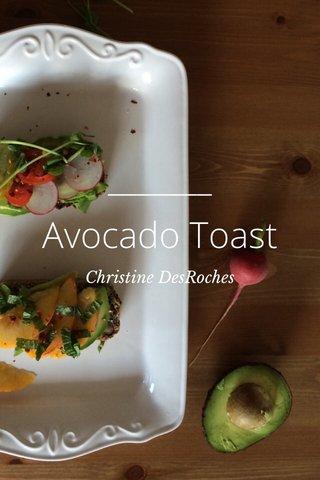 Avocado Toast Christine DesRoches