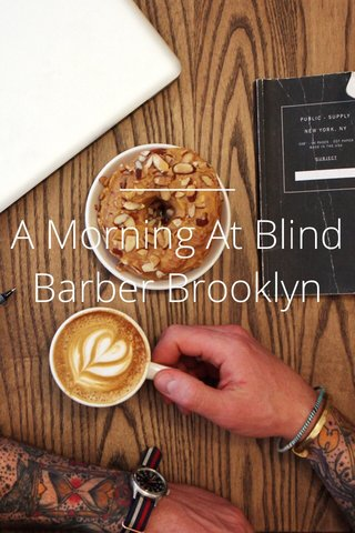 A Morning At Blind Barber Brooklyn