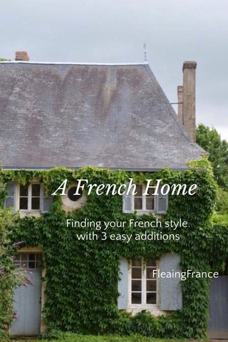 A French Home Finding your French style. with 3 easy additions FleaingFrance