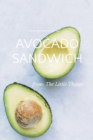 AVOCADO SANDWICH from: The Little Things