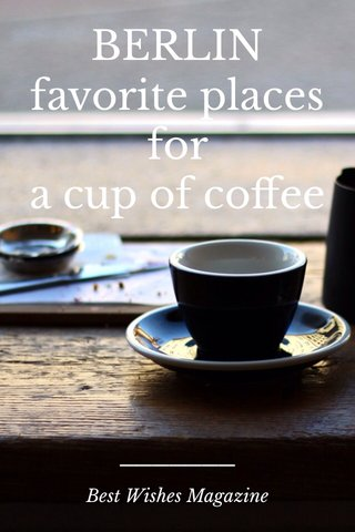 BERLIN favorite places for a cup of coffee Best Wishes Magazine
