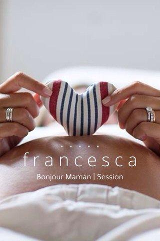 ..... francesca Bonjour Maman | Session