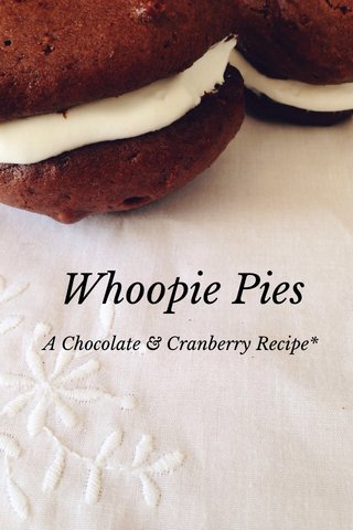 Whoopie Pies A Chocolate & Cranberry Recipe*