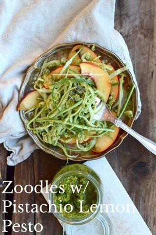 Zoodles w/ Pistachio Lemon Pesto