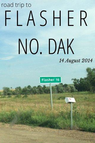 F L A S H E R NO. DAK road trip to 14 August 2014