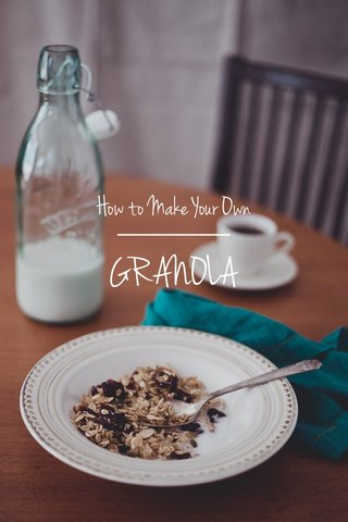 GRANOLA How to Make Your Own