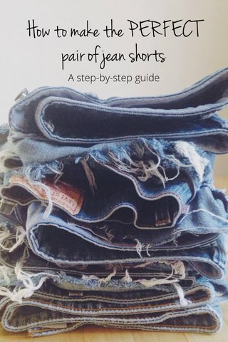 How to make the PERFECT pair of jean shorts A step-by-step guide