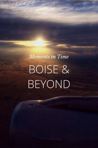 BOISE & BEYOND Moments in Time