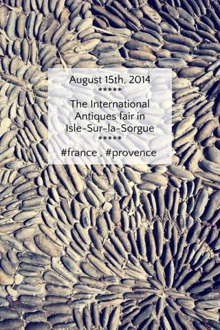 August 15th, 2014 ***** The International Antiques fair in Isle-Sur-la-Sorgue ***** #france , #provence