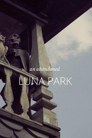 LUNA PARK an abandoned