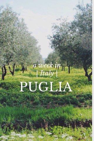 PUGLIA a week in | Italy |