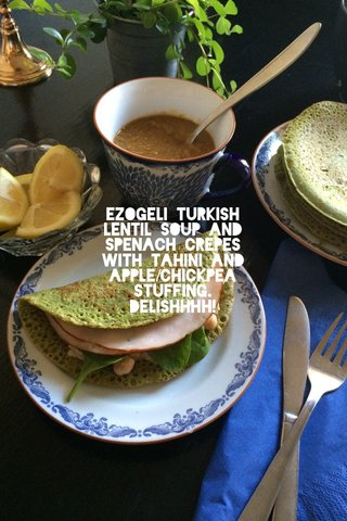 Ezogeli turkish lentil soup and spenach crepes with tahini and apple/chickpea stuffing. Delishhhh!