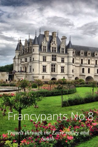 Francypants No.8 Travels through the Loire valley and South
