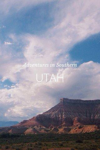 UTAH Adventures in Southern