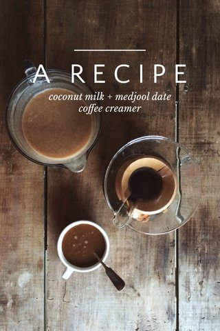 A RECIPE coconut milk + medjool date coffee creamer