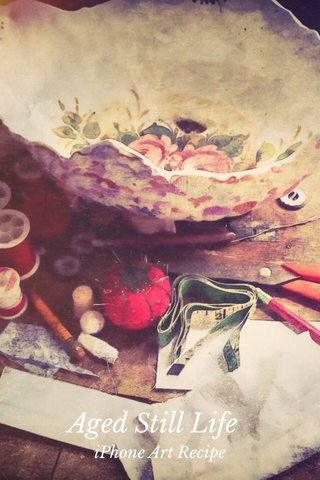Aged Still Life iPhone Art Recipe