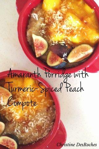 Amaranth Porridge with Turmeric-Spiced Peach Compote Christine DesRoches