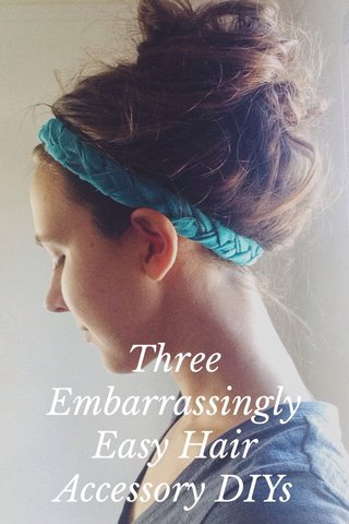 Three Embarrassingly Easy Hair Accessory DIYs
