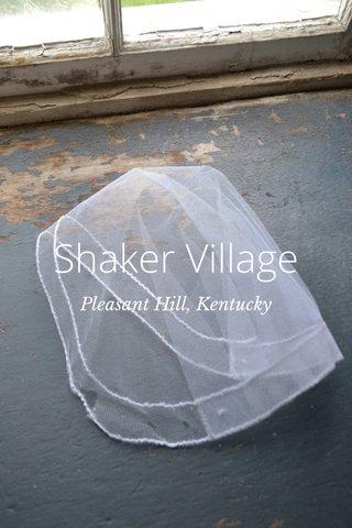 Shaker Village Pleasant Hill, Kentucky