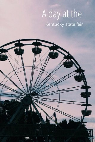 A day at the Kentucky state fair