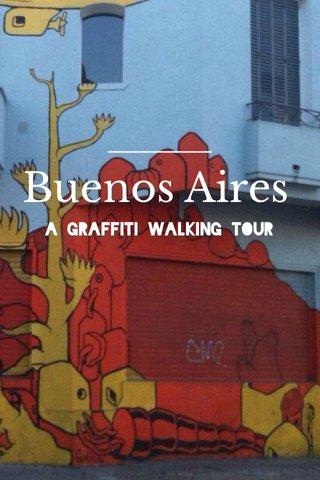 Buenos Aires a graffiti walking tour