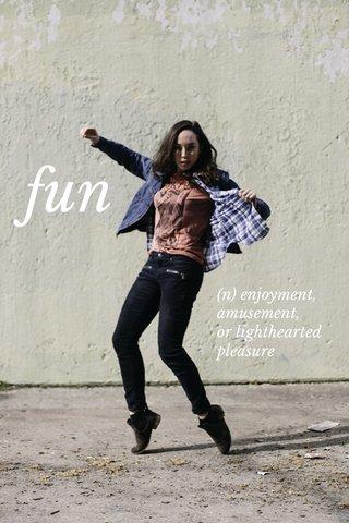 fun (n) enjoyment, amusement, or lighthearted pleasure