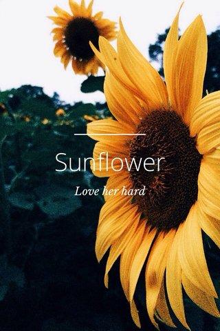 Sunflower Love her hard